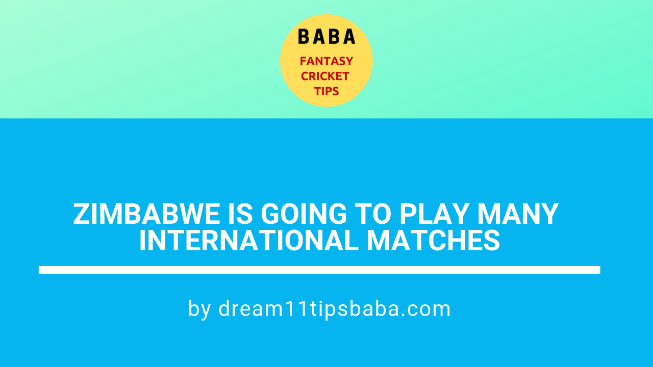 Zimbabwe is Going to Play Many International Matches