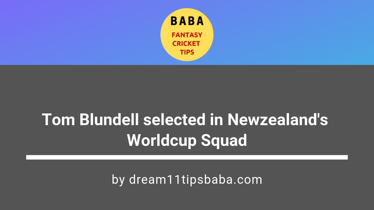 World cup 2019 | Tom Blundell selected in Newzealand's Squad