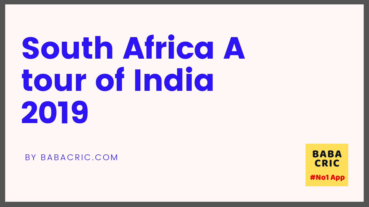 South Africa A tour of India 2019